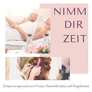 Nimm dir Zeit: Entspannungsmusik zum Friseur, Kosmetikstudios und Nagelstudios