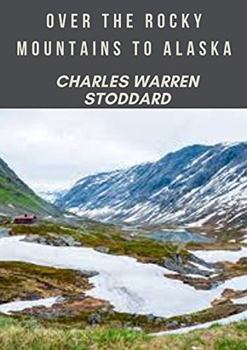 Over the Rocky Mountains to Alaska (Annotated) (English Edition)