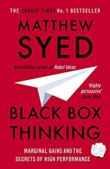 Black Box Thinking: The Surprising Truth About Success by [Matthew Syed]