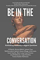 Be In The Conversation: Rethinking Humanity's Biggest Questions