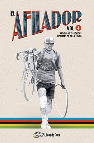 El Afilador Vol. 4: Artículos y crónicas ciclistas de gran fondo