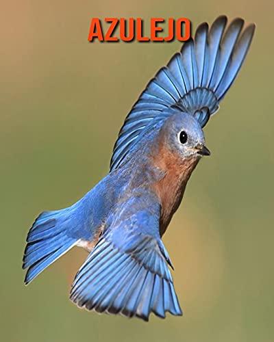 Azulejo: Libro para niños con imágenes asombrosas y datos curiosos sobre los Azulejo