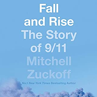 Fall and Rise: The Story of 9/11                   By:                                                                                                                                 Mitchell Zuckoff                               Narrated by:                                                                                                                                 Sean Pratt                      Length: 17 hrs and 24 mins     4 ratings     Overall 4.8