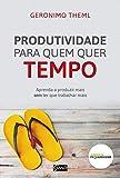 Produtividade Para Quem Quer Tempo (Em Portugues do Brasil)