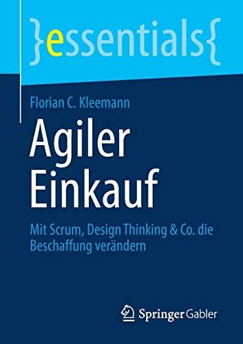 Agiler Einkauf: Mit Scrum, Design Thinking & Co. die Beschaffung verändern (essentials)