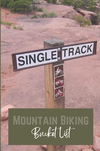 Mountain Biking Bucket List: A Mountain Biking Bucket List Journal for Traveling Mountain Biking Cyclists Mountain Biking Gift for Men and Women