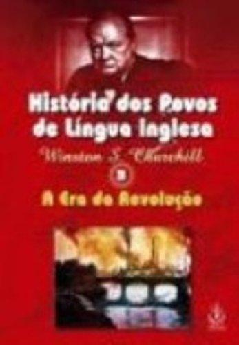 História dos Povos de Língua Inglesa. A Era da Revolução - Volume 3