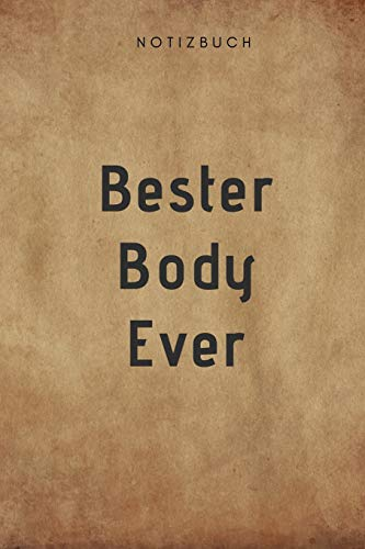 Bester Body Ever Notizbuch: 108 Seiten liniert (6x9 /15.24 x 22.86 cm) Geschenk an einen besondern Menschen