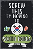 Screw This I m Moving To South Korea: Funny Sarcastic South Korea Traveling Notebook Journal | Vintage Cover Design With hilarious Saying To Make ... Birthdays, White Elephant, Thanksgiving