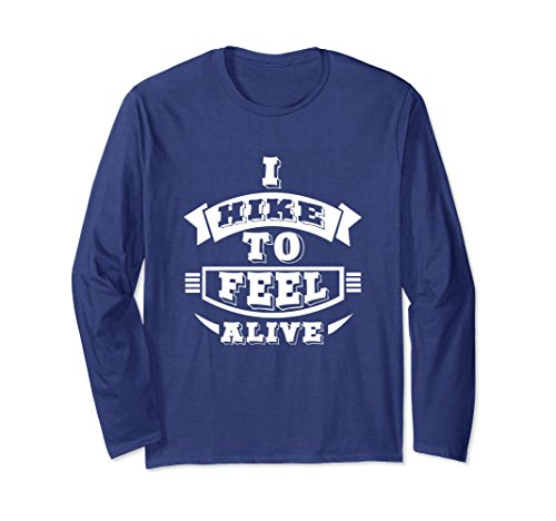 Unisex I Hike To Feel Alive Outdoor Adventure Long Sleeve T-Shirt 2XL Navy
