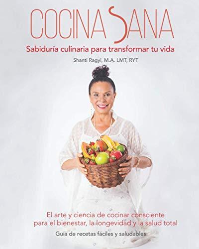 Cocina Sana - (Versión Blanco y Negro): Sabiduría culinaria para transformar tu vida