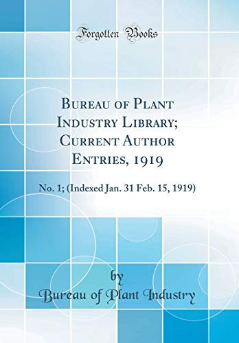 Bureau of Plant Industry Library; Current Author Entries, 1919: No. 1; (Indexed Jan. 31 Feb. 15, 1919) (Classic Reprint)