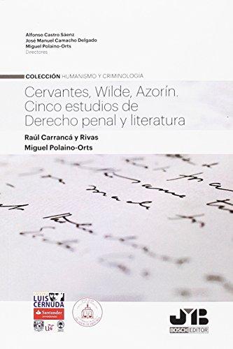 Cervantes, Wilde, Azorín. Cinco estudios de Derecho penal y Literatura (Humanismo y Criminología)