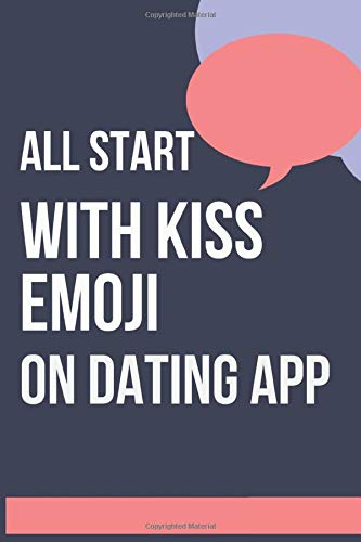 All Start With Kiss Emoji on Dating App : Funny Valentines Day Cards Notebook and Journal to Show Your Love and Humor. Perfect as a Gag Gift ... ... or Husband, Couple Gift, Dairy for Her, Him