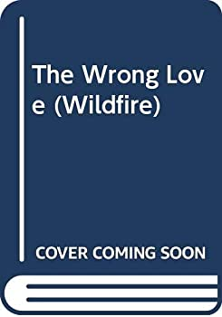 The Wrong Love - Book #82 of the Wildfire