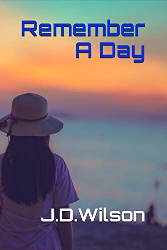 Book: Remember A Day [Kindle Edition] by J.D. Wilson