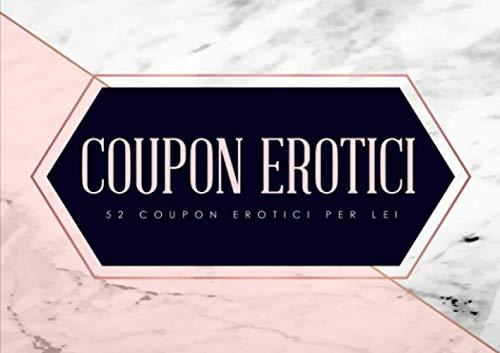 Coupon erotici: 52 coupon erotici per lei: Un blocchetto di coupon unico e divertente per una moglie o partner che ha già tutto