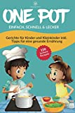 ONE POT einfach, schnell & lecker: Das One Pot Kochbuch mit über 150 Rezepten & Gerichten für Kinder und Kleinkinder. Inklusive einfacher Tipps für eine gesunde Ernährung mit vegetarischen Rezepten