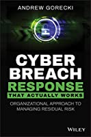 Cyber Breach Response That Actually Works: Organizational Approach to Managing Residual Risk Front Cover