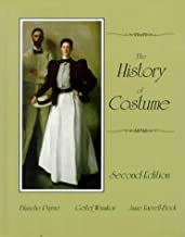 The History of Costume: From the Ancient Mesopotamians Through the Twentieth Century (2nd Edition)