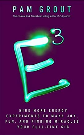 E3: Nine More Energy Experiments to Make Joy, Fun and Finding Miracles by Pam Grout (2014-10-09)