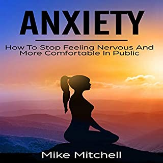 Anxiety: How to Stop Feeling Nervous and More Comfortable in Public                   By:                                                                                                                                 Mike Mitchell                               Narrated by:                                                                                                                                 Jason Burkhead                      Length: 18 mins     25 ratings     Overall 5.0