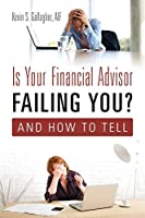 Is Your Financial Advisor Failing You? And How to Tell