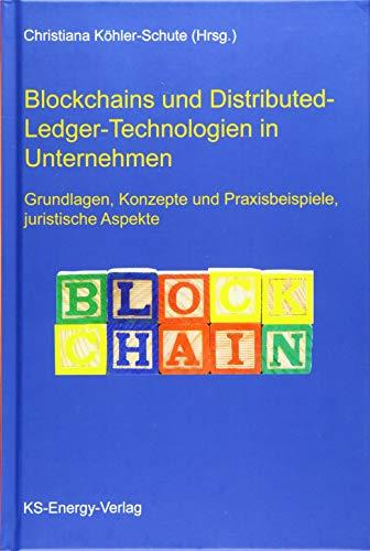Blockchains und Distributed-Ledger-Technologien in Unternehmen: Grundlagen, Konzepte und Praxisbeispiele, juristische Aspekte