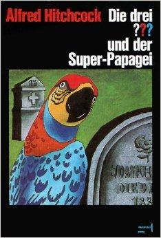 Die drei Fragezeichen und der Superpapagei von Alfred Hitchcock ,,Robert Arthur (Erzähler) ( 1985 )