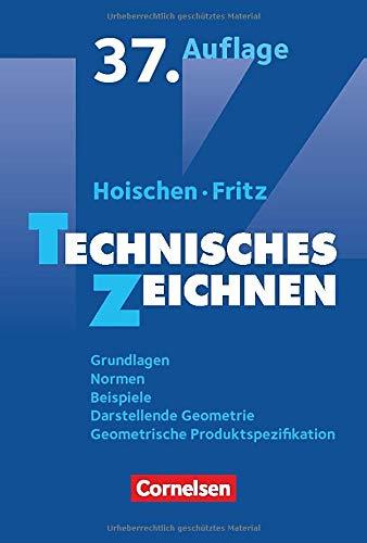 Hoischen - Technisches Zeichnen: Technisches Zeichnen (37., überarbeitete und aktualisierte Auflage) - Grundlagen, Normen, Beispiele, Darstellende ... Geometrische Produktspezifikation - Fachbuch