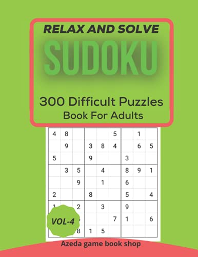 Relax And Solve Sudoku Book For Adults: 300 Difficult Puzzles Brain Games With Solutions vol-4