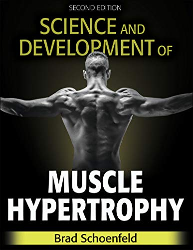 Compare Textbook Prices for Science and Development of Muscle Hypertrophy Second Edition ISBN 9781492597674 by Schoenfeld, Brad