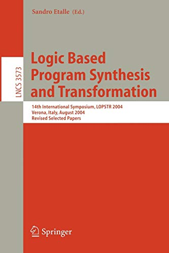 Logic Based Program Synthesis and Transformation: 14th International Symposium, LOPSTR 2004, Verona, Italy, August 26-28, 2004, Revised Selected ... Notes in Computer Science, 3573, Band 3573)
