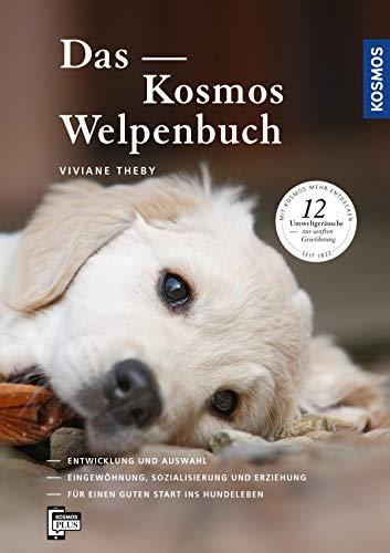 Das Kosmos Welpenbuch: Entwicklung und Auswahl Eingewöhnung, Sozialisierung und Erziehung. Für einen guten Start ins Hundeleben (German Edition)