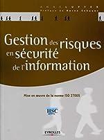Gestion des risques en sécurité de l'information - Mise en oeuvre de la norme ISO 27005 d'Anne Lupfer
