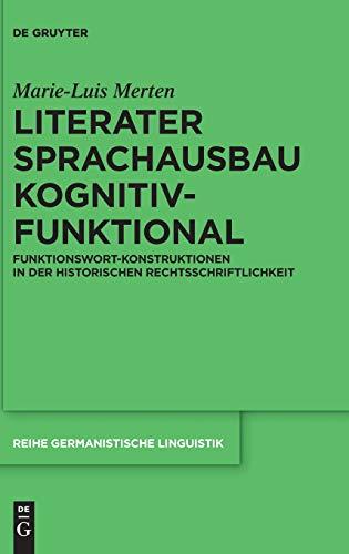 Literater Sprachausbau kognitiv-funktional: Funktionswort-Konstruktionen in der historischen Rechtsschriftlichkeit (Reihe Germanistische Linguistik, Band 311)