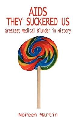 AIDS They Suckered Us: Greatest Medical Blunder in History