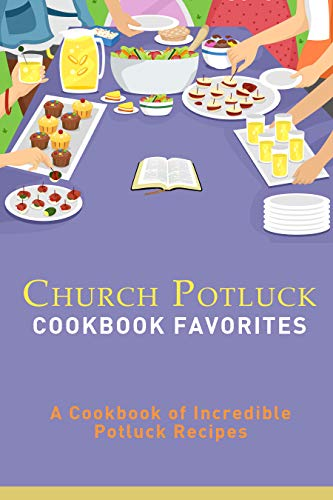 Church Potluck Cookbook Favorites: A Cookbook of Incredible Potluck Recipes by [JR Stevens]