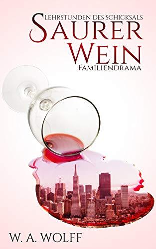 Saurer Wein: Lehrstunden des Schicksals: Familiendrama