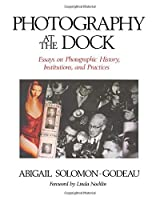 Photography at the Dock: Essays on Photographic History, Institutions, and Practices (Media and Society Series, Vol 4)