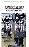 Comment le vélo d'appartement a changé ma vie: Maigrir et avoir un corps athlétique grâce au vélo d'appartement