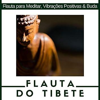 Flauta do Tibete: Flauta para Meditar, Vibrações Positivas & Buda