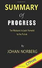 Summary of Progress : Ten Reasons to Look Forward to the Future By Johan Norberg