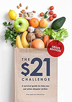 $21 Challenge Crisis Edition: A survival guide to help you eat when disaster strikes by [Fiona Lippey, Jackie Norman]