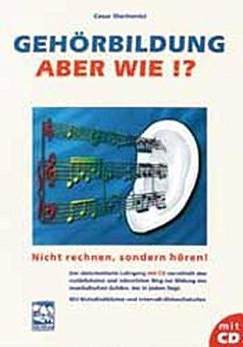 Gehörbildung - aber wie?: Nicht rechnen, sondern hören! Ein zielorientierter Lehrgang mit CD. Mit Melodiediktaten und Intervall- /Akkordtabellen: ... Intervall-Akkordtabellen und Melodiediktaten