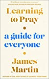 Learning to Pray: A Guide for Everyone (English Edition)...