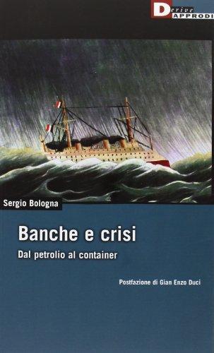 Banche e crisi. Dal petrolio al container (DeriveApprodi)