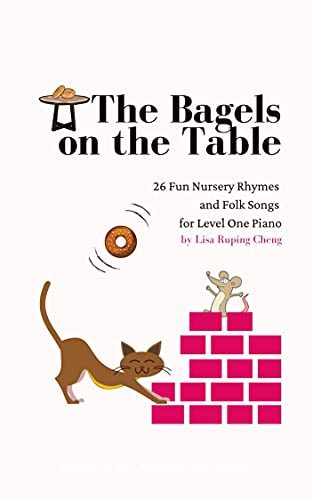 The Bagels on the Table: 26 Fun Nursery Rhymes and Folk Songs for Level One Piano (English Edition)