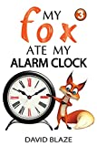My Fox Ate My Alarm Clock (an exciting fantasy for children ages 8-12) (English Edition)
