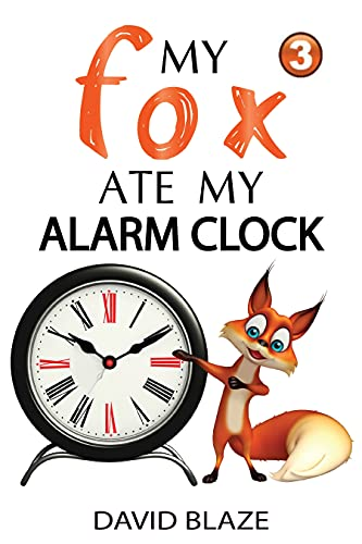 My Fox Ate My Alarm Clock (an exciting fantasy for children ages 8-12)
